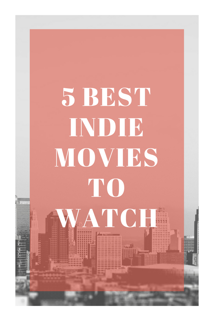 Best Indie Movies Great Movies To Watch